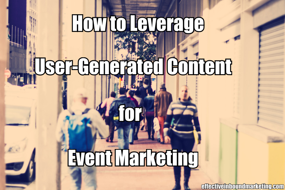 How to Leverage User-Generated Content for Event Marketing